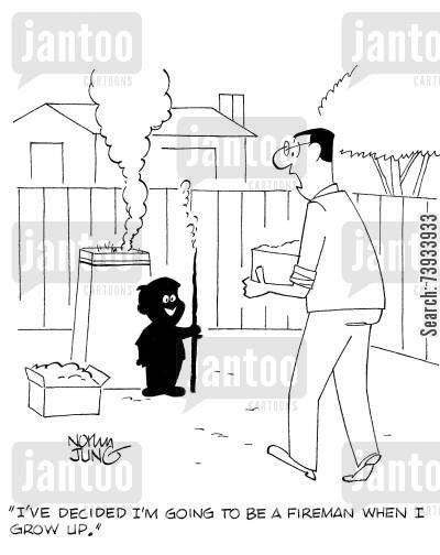bonfire cartoon humor: 'I've decided I'm going to be a fireman when I grow up.'