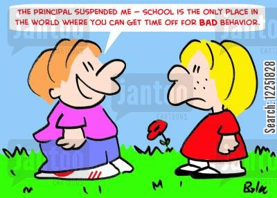 good cartoon humor: 'The Principal suspended me-- School is the only place in the world where you can get time off for bad behavior.'