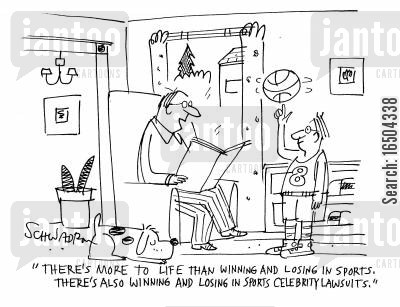 celebrity lawsuit cartoon humor: 'There's more to life than winning and losing in sports. There's also winning and losing in sports celebrity lawsuits.'