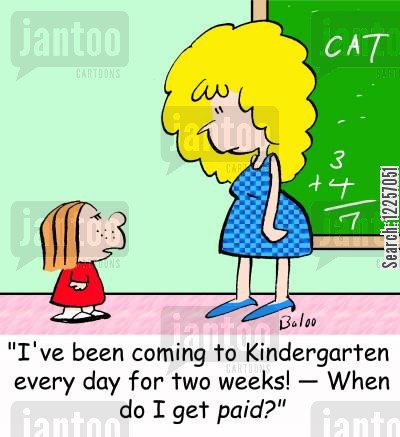 kindergarten class cartoon humor: 'I've been coming to Kindergarten every day for two weeks-- When do I get paid'