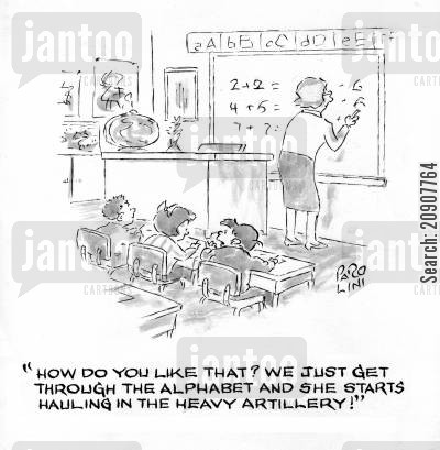first grade cartoon humor: 'How do you like that? We just get through the alphabet and she starts hauling in the heavy artillery!'