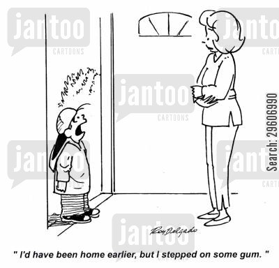 step cartoon humor: 'I'd have been home earlier, but I stepped on some gum.'