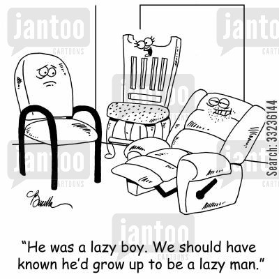 lazy boy cartoon humor: 'He was a lazy boy. We should have known he'd grow up to be a lazy man.'