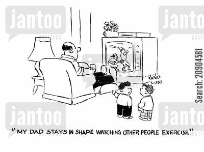 arm chair fans cartoon humor: 'My Dad stays in shape watching other people exercise.'