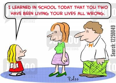 living life cartoon humor: 'I learned in school today that you two have been living your lives all wrong.'