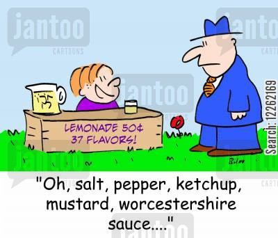 flavoring cartoon humor: LEMONADE 50 CENTS 37 FLAVORS, 'Oh, salt, pepper, ketchup, mustard, worcestershire sauce....'