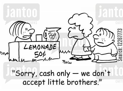 lemonades cartoon humor: LEMONADE 50 CENTS, 'Sorry, cash only -- we don't accept little brothers.'