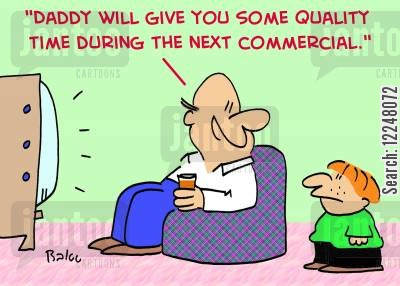 commerical cartoon humor: 'Daddy will give you some quality time during the next commercial.'