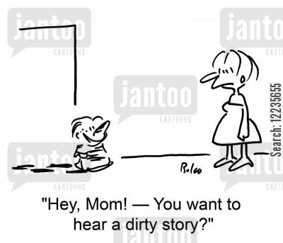 getting muddy cartoon humor: 'Hey, Mom! -- You want to hear a dirty story?'