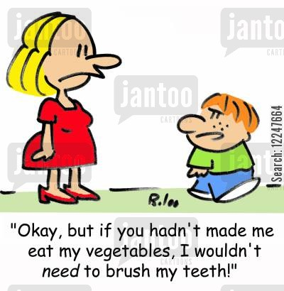 clean teeth personal hygiene cartoon humor: 'Okay, but if you hadn't made me eat my vegetables, I wouldn't need to brush my teeth!'