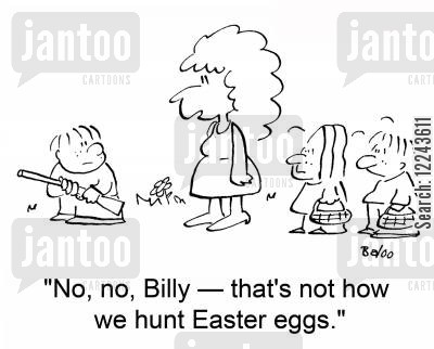 easter egg hunt cartoon humor: 'No, no, Billy -- that's not how we hunt Easter eggs.'