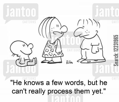know cartoon humor: 'He knows a few words, but he can't really process them yet.'