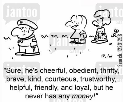cheery cartoon humor: 'Sure, he's cheerful, obedient, thrifty, brave, kind, courteous, trustworthy, helpful, friendly, and loyal, but he never has any money.'