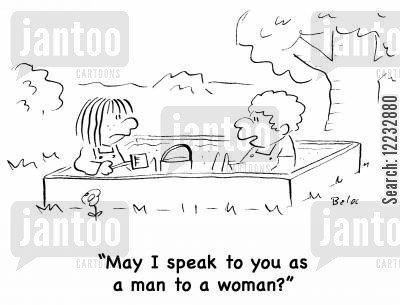 sandbox cartoon humor: 'May I speak to you as a man to a woman?'
