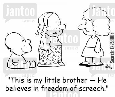 freedom of speech cartoon humor: 'This is my little brother -- He believes in freedom of screech.'
