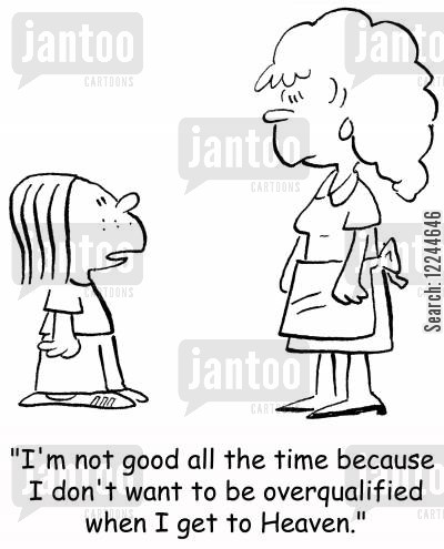good behavior cartoon humor: 'I'm not good all the time because I don't want to be overqualified when I get to Heaven.'