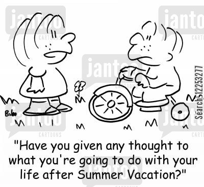 career plans cartoon humor: 'Have you given any thought to what you're going to do with your life after Summer Vacation?'