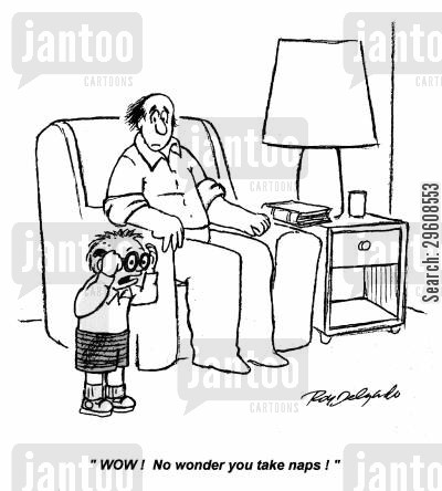 short sighted cartoon humor: 'WOW! No wonder you take naps!'