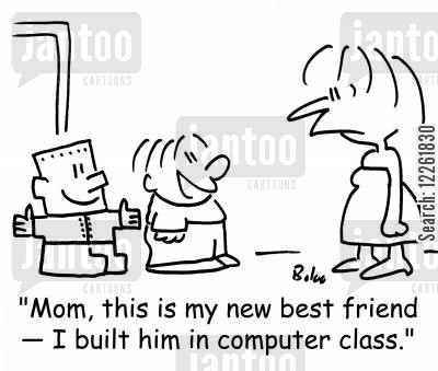 school lesson cartoon humor: 'Mom, this is my new best friend -- I built him in computer class.'