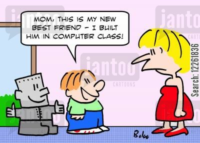 school lessons cartoon humor: 'Mom, this is my new best friend -- I built him in computer class.'