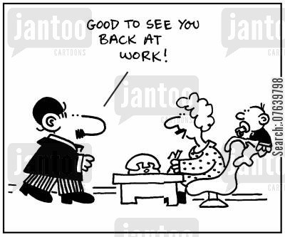 career moms cartoon humor: 'Good to see you back at work.'