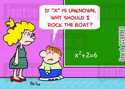 trig cartoon humor: 'If 'x' is unknown, why should I rock the boat?'