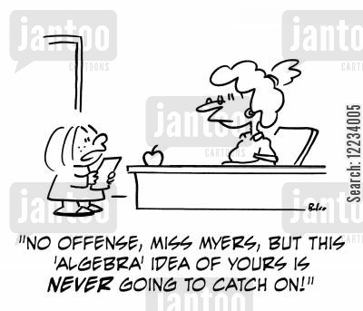 teaching maths cartoon humor: 'No offense, Miss Myers, but this 'algebra' idea of yours is never going to catch on.!'
