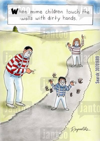 dirty hands cartoon humor: 'When mime children touch the walls with dirty hands.'