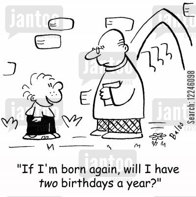 minister cartoon humor: 'If I'm born again, will I have two birthdays a year?'