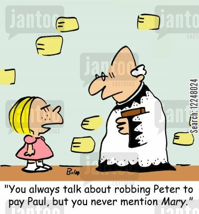 robbing peter to pay paul cartoon humor: 'You always talk about robbing Peter to pay Paul, but you never mention Mary.'
