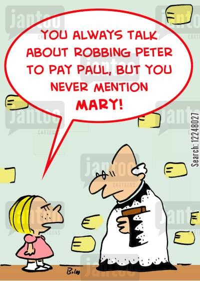 rob peter to pay paul cartoon humor: 'You always talk about robbing Peter to pay Paul, but you never mention Mary.'