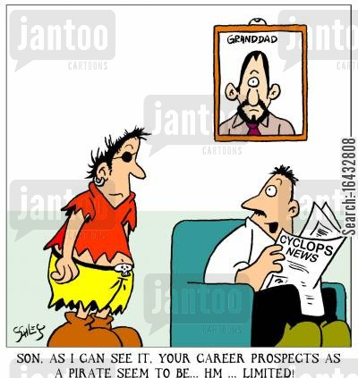 prospects cartoon humor: 'Son, as I can see it, your career prospects as a pirate seem to be... hm...limited!'