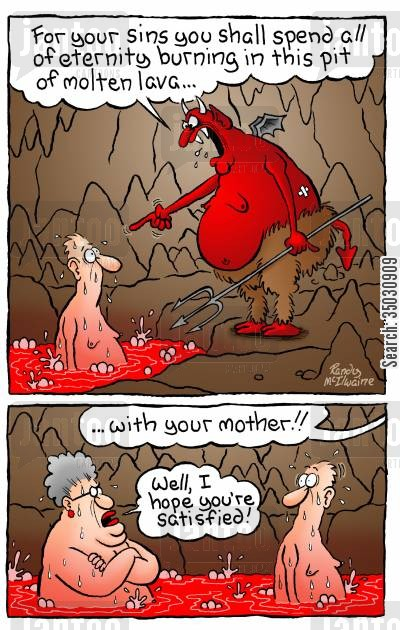 mothers day cartoon humor: 'For your sins you shall spend all of eternity burning in this pit of molten lava,,, with your mother'
