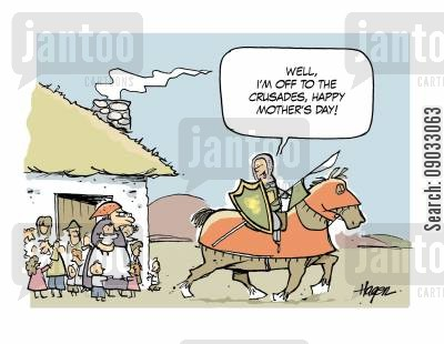 medevil cartoon humor: 'Well, I'm off to the crusades, happy mother's day!'