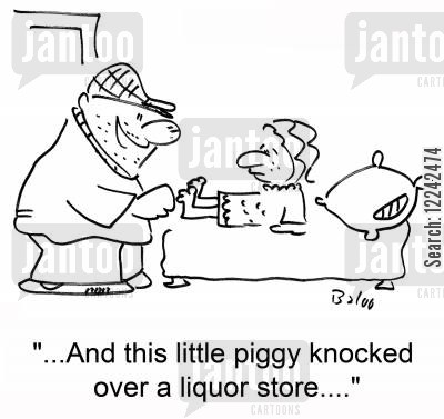 liquor store cartoon humor: '...And this little piggy knocked over a liquor store....'
