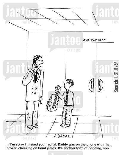 recitals cartoon humor: 'I'm sorry I missed your recital. Daddy was on the phone with his broker, checking on bond yields. It's another form of bonding, son.'