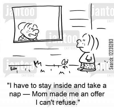 tempting offer cartoon humor: 'I have to stay inside and take a nap -- Mom made me an offer I can't refuse.'