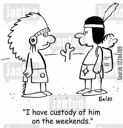 papoose cartoon humor: 'I have custody of him on the weekends.'