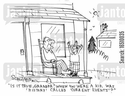 historical events cartoon humor: 'Is it true, Grandpa? When you were a kid, was 'history' called 'current events'?'