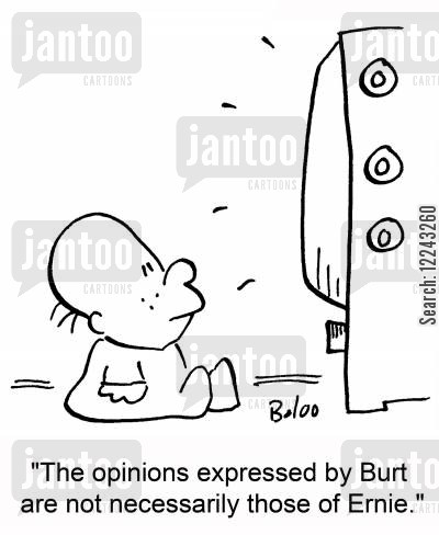 television stories cartoon humor: 'The opinions expressed by Burt are not necessarily those of Ernie.'