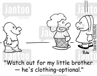 no clothes cartoon humor: 'Watch out for my little brother -- he's clothing-optional.'