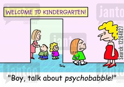 kindergartens cartoon humor: WELCOME TO KINDERGARTEN!, 'Boy, talk about psychobabbl!'