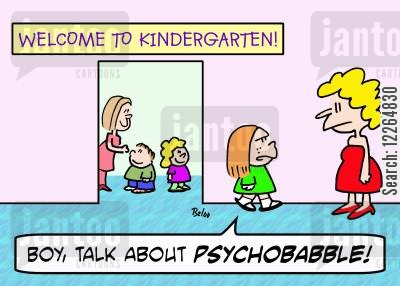 kindergartens cartoon humor: WELCOME TO KINDERGARTEN!, 'Boy, talk about psychobabble!'