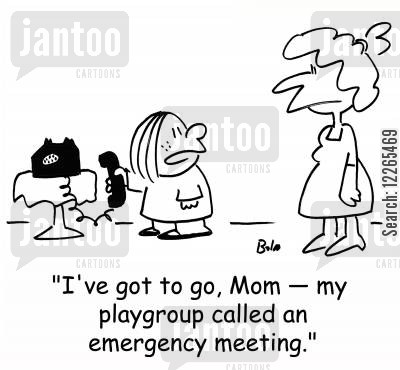 emergency meetings cartoon humor: 'I've got to go, Mom -- my playgroup called an emergency meeting.'