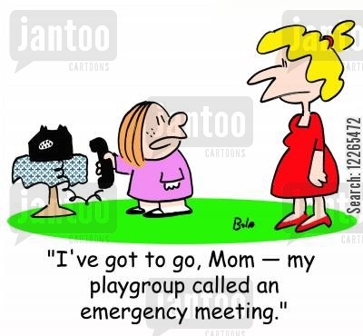 nursery schools cartoon humor: 'I've got to go, Mom -- my playgroup called an emergency meeting.'