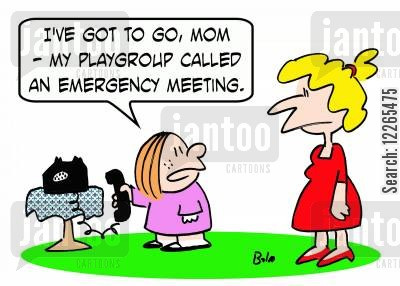 emergency meetings cartoon humor: 'I've got to go, Mom - my playgroup called an emergency meeting,'