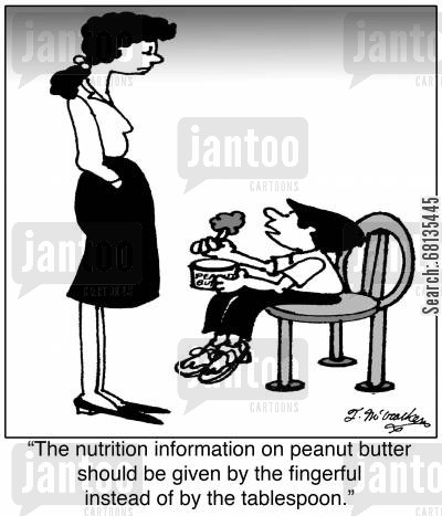 favorite food cartoon humor: 'The nutrition information on peanut butter should be given by the finger instead of by the tablespoon.'