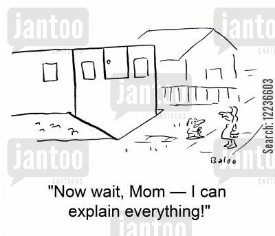 explaination cartoon humor: 'Now wait, Mom -- I can explain everything!'