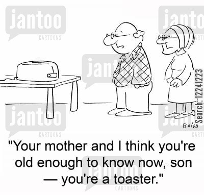 family secrets cartoon humor: 'Your mother and I think you're old enough to know now, son -- you're a toaster.'
