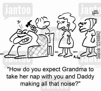 noisy children cartoon humor: 'How do you expect Grandma to take her nap with you and Daddy making all that noise?'